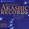 Healing Through the Akashic Records: Guided Practices for Using the Power of Your Sacred Wounds to Discover Your Souls Perfection, by Linda Howe