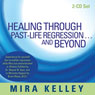 Healing Through Past-Life Regression...and Beyond, by Mira Kelley