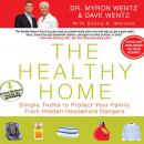 The Healthy Home: Simple Truths to Protect Your Family from Hidden Household Dangers (Unabridged) Audiobook, by Dr. Myron Wentz