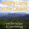 Healthy Living in the Catskills: A Joe & Lorie Special Audiobook, by Joe Bevilacqua