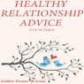 Healthy Relationship Advice for Women: From Finding the Right Person to Relationship Challenges and Beyond! (Unabridged) Audiobook, by Denise Brienne