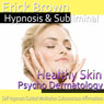 Healthy Skin Hypnosis - Psycho Dermatology & Acne Treatment: Hypnosis, Self-Help, Binaural Beats, Solfeggio Tones, by Erick Brown Hypnosis