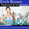 Healthy Weight Loss & Self-Esteem Hypnosis: Healthy Living & Boost Confidence, Guided Meditation, Self Hypnosis, Binaural Beats Audiobook, by Erick Brown Hypnosis