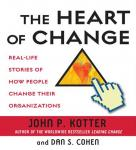 The Heart of Change: Real-Life Stories of How People Change Their Organizations (Unabridged), by John P. Kotter