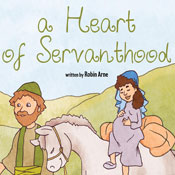 A Heart of Servanthood (Unabridged) Audiobook, by Robin Arne