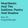 Heartbeats and the Sublime: Poetry and Shadow (Unabridged) Audiobook, by Ron W Koppelberger