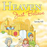 Heaven, Just Believe (Unabridged), by Sandy Hill