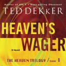 Heavens Wager: The Heaven Trilogy, Book 1 (Unabridged), by Ted Dekker