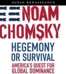 Hegemony or Survival: Americas Quest for Global Dominance (Unabridged), by Noam Chomsky