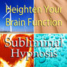Heighten Your Brain Function Subliminal Affirmations: Increase IQ & Improve Your Mind, Solfeggio Tones, Binaural Beats, Self Help Meditation Hypnosis Audiobook, by Subliminal Hypnosis