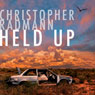 Held Up (Unabridged), by Christopher Radmann