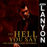The Hell You Say: The Adrien English Mysteries, Book 3 (Unabridged) Audiobook, by Josh Lanyon