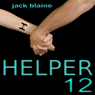Helper12 (Unabridged) Audiobook, by Jack Blaine