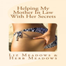 Helping My Mother In Law With Her Secrets (Unabridged) Audiobook, by Liz Meadows