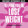 Helping you to Lose Weight: Help for people in a hurry! Audiobook, by Lynda Hudson