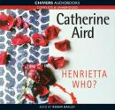 Henrietta Who? (Unabridged), by Catherine Aird