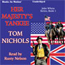 Her Majestys Yankee: John Whyte Series, Book 1 Audiobook, by Tom Nichols