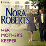 Her Mothers Keeper (Unabridged), by Nora Roberts