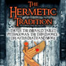 The Hermetic Tradition: Thoth, The Emerald Tablet, Pythagoras, The Third Force, Life After Death and More (Unabridged), by Adrian Gilbert