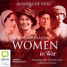 Heroic Australian Women in War (Unabridged), by Susanna De Vries
