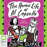The Heroic Life of Al Capsella (Unabridged), by Judith Clark