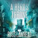 A Heros Throne: An Ancient Earth, Book 2 (Unabridged) Audiobook, by Ross Lawhead