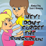 Hey, Dont Forget the Sunscreen!: Sun Safety and Protection For Your Skin (Unabridged) Audiobook, by Kimberling Galeti Kennedy