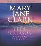 Hide Yourself Away Audiobook, by Mary Jane Clark