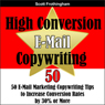 High Conversion E-Mail Copywriting: 50 E-Mail Marketing Copywriting Tips to Increase Your Conversion Rates by 30 Percent or More (Unabridged) Audiobook, by Scott Frothingham