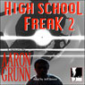 High School Freak 2 (Unabridged), by Aaron Grunn