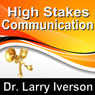 High Stakes Communications: 5 Essentials to Staying in Control in Tough Conversations Audiobook, by Dr. Larry Iverson
