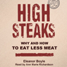 High Steaks: Why and How to Eat Less Meat (Unabridged) Audiobook, by Eleanor Boyle