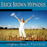 Higher Brain Function Hypnosis: Declutter the Mind, Better Memory, Fast Learning & Retention (Subliminal Meditation, Self Hypnosis, NLP) Audiobook, by Erick Brown Hypnosis
