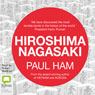 Hiroshima Nagasaki (Unabridged) Audiobook, by Paul Ham