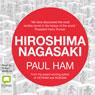 Hiroshima Nagasaki (Unabridged), by Paul Ham