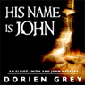 His Name Is John: Elliott Smith Mystery, Book 1 (Unabridged) Audiobook, by Dorien Grey