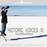 Historic Voices VI: Recollections, by Various Artists