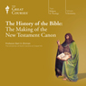 The History of the Bible: The Making of the New Testament Canon Audiobook, by The Great Courses