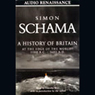 A History of Britain, Volume 1: At the Edge of the World, 3000 B.C. - 1603 A.D., by Simon Schama