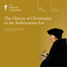 The History of Christianity in the Reformation Era Audiobook, by The Great Courses