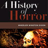 A History of Horror (Unabridged), by Wheeler Winston Dixo