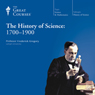 The History of Science: 1700-1900 Audiobook, by The Great Courses