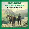 Holding the Ace Card (Unabridged) Audiobook, by Lauran Paine