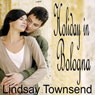 Holiday in Bologna: A BookStrand Mainstream Romance (Unabridged) Audiobook, by Lindsay Townsend