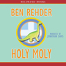 Holy Moly (Unabridged) Audiobook, by Ben Rehder