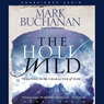 Holy Wild: Trusting in the Character of God (Unabridged), by Mark Buchanan