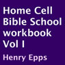 Home Cell Bible School Workbook, Volume I (Unabridged), by Henry Epps