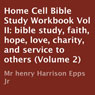 Home Cell Bible Study Workbook, Volume II: Bible Study, Faith, Hope, Love, Charity, and Service to Others (Unabridged), by Henry Harrison Epps Jr