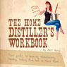 The Home Distillers Workbook: Your Guide to Making Moonshine, Whiskey, Vodka, Rum, and So Much More! Vol.1 (Unabridged) Audiobook, by Jeff King