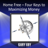 Home Free: Four Keys to Maximizing Money (Unabridged), by Gary Eby